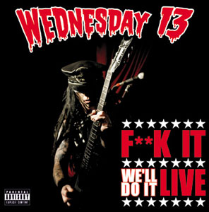 Wednesday 13 - F**k It We'll Do It Live