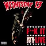 Wednesday 13 - F**k It We'll Do It Live