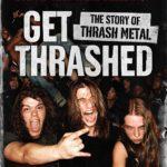Get Thrashed : The Story Of Thrash Metal
